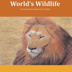 Coloring the World's Wildlife, a Grayscale Coloring Book for Travelers.